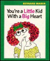 You're a Little Kid with a Big Heart - Bernard Waber