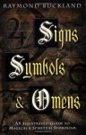 Signs, Symbols & Omens: An Illustrated Guide to Magical & Spiritual Symbolism - Raymond Buckland, Cy Ahlquist