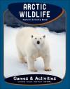 Arctic Wildlife Nature Activity Book - James Kavanagh, Raymond Leung