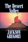 The Desert Valley - Jackson Gregory