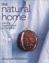 The Natural Home: Household Lore and Remedies That Actually Work - Rosamond Richardson