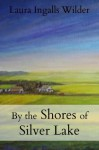 By the Shores of Silver Lake (The Little House on the Prairie) - Laura Ingalls Wilder