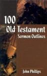 100 Old Testament Sermon Outlines - John Phillips