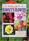 A Pocket Guide to Hawai'i's Flowers - Douglas Peebles, Leland Miyano