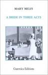 A Bride in Three Acts - Mary Melfi