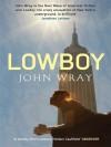 Lowboy. John Wray - John Wray