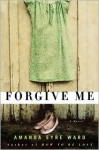 Forgive Me - Amanda Eyre Ward