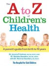 The A to Z of Children's Health: A Parent's Guide from Birth to 10 Years - Jeremy Friedman, Natasha Saunders, Norman Saunders