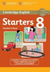 Cambridge English Young Learners 8 Starters Student's Book: Authentic Examination Papers from Cambridge English Language Assessment - Cambridge ESOL, Cambridge English