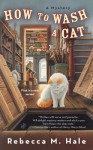 How to Wash a Cat (Cats and Curios Mystery) - Rebecca M. Hale