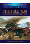 The Zulu War: Through Contemporary Eyes - Bob Carruthers, James Grant