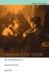 Leopards in the Temple: The Transformation of American Fiction 1945-1970 - Morris Dickstein