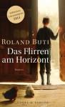 Das Flirren am Horizont: Roman - Roland Buti, Marlies Ruß