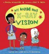 My Mom Has X-Ray Vision - Angela McAllister, Alex T. Smith