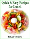 Quick & Easy Recipes for Lunch - Allison Williams