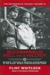 Buchenwald: Hell on a Hilltop: Murder, Torture & Medical Experiments in the Nazi's Worst Concentration Camp - Flint Whitlock