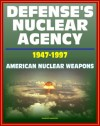 Defense's Nuclear Agency 1947 - 1997: Comprehensive History of Cold War Nuclear Weapon Development and Testing, Atomic and Hydrogen Bomb Development, Post-War Treaties - Threat Reduction Agency (DTRA), Defense, Nuclear Agency, Defense, Department of Defense, U.S. Military, World Spaceflight News