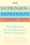 The Estrogen-Depression Connection: The Hidden Link Between Hormones and Women's Depression - Karen J. Miller, Steven A. Rogers, Steven Rogers