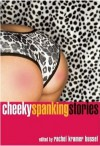 Cheeky Spanking Stories - Thomas S. Roche, Rachel Kramer Bussel, Shanna Germain, Teresa Noelle Roberts, Cynthia Rayne, Kate Dominic, Donna George Storey, Andrea Dale, Elizabeth Coldwell, Craig J. Sorensen, Giselle Renarde, Dorothy Freed, Lucy Felthouse, Evan Mora, Maggie Morton, Jade Melisande, E