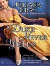 A Duke Never Yields - Juliana Gray, Veida Dehmlow