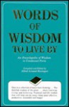 Words of Wisdom to Live by: An Encyclopedia of Wisdom in Condensed Form - Alfred Armand Montapert
