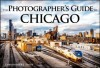 The Photographer's Guide to Chicago: 100 of the Best Locations and How to Photograph Them - Chris Smith