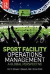 Sport Facility Operations Management - Eric C. Schwarz, Simon Shibli, Stacey A. Hall