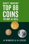 Scott Travers' Top 88 Coins to Buy and Sell: 44 Winners and 44 Losers - Scott A. Travers