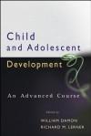 Child and Adolescent Development: An Advanced Course - William Damon, Richard M. Lerner, Robert E. Lerner