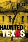 Haunted Texas: A Travel Guide - Scott A. Williams