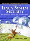 Linux System Security: The Administrator's Guide to Open Source Security Tools - Scott Mann, Ellen L. Mitchell, Mitchell Krell
