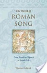 The World of Roman Song: From Ritualized Speech to Social Order - Thomas Habinek