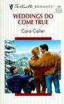 Weddings Do Come True - Cara Colter