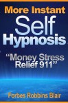 More Instant Self Hypnosis: Money Stress Relief 911 - Forbes Robbins Blair