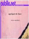 """Agrégat de face: Un livre """"d'attaque"""" qui """"écale la langue"""". La leçon de Celan est retenue, sert de point de veille. Victor Martinez avance à grands pas, de manière toute personnelle. - Victor Martinez"""