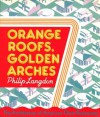 Orange Roofs, Golden Arches - Philip Langdon