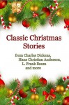 Classic Christmas Stories for Adults - Robert Louis Stevenson, Charles Dickens, L. Frank Baum, Max Beerbohm, Harriet Beecher Stowe, Berthold Auerbach, John Ashton, Cyrus Townsend Brady, Stella M. Francis, Hans Christian Andersen