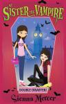 My Sister the Vampire: Double Disaster!: 13 - Sienna Mercer