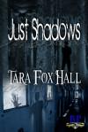 Just Shadows - Tara Fox Hall