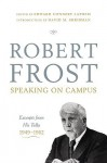 Robert Frost: Speaking on Campus: Excerpts from His Talks, 1949-1962 - Robert Frost, Edward Connery Lathem, David M. Shribman
