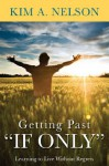 "Getting Past ""If Only"" - Kim A. Nelson"