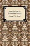 Introduction to the Philosophy of History - Georg Wilhelm Friedrich Hegel