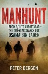 Manhunt: From 9/11 to Abbottabad - the Ten-Year Search for Osama bin Laden - Peter L. Bergen