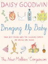 Bringing Up Baby: The New Mother's Companion - Daisy Goodwin