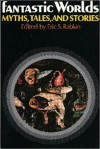 Fantastic Worlds: Myths, Tales, and Stories - Eric S. Rabkin