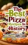 The Best Pizza Recipes In History: Mouth Watering, Delicious Homemade Pizza Easy - Brittany Davis, Pizza, Homemade, Recipes, Cookbook, Pizza Oven, American Pizza, Italian Pizza