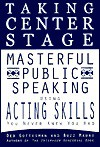 Taking Center Stage: Masterful Public Speaking Using Acting Skills You Never Knew You Had - Deb Gottesman, Buzz Mauro