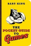 Pocket Guide to Games, The - Bart King