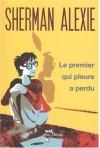 Le premier qui pleure a perdu - Sherman Alexie, Ellen Forney, Valérie Le Plouhinec