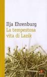 La tempestosa vita di Lazik - Ilya Ehrenburg, Paolo Genesio, Pietro Zveteremich